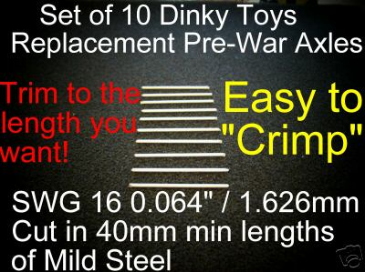 Dinky Toys Mild Steel Pre-War Wheel Axles (Price for a Pack of 10)